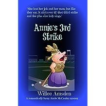 Annie's 3rd Strike: A romantically funny Annie McCauley mystery (The Annie McCauley Romantic Comedy Mysteries)