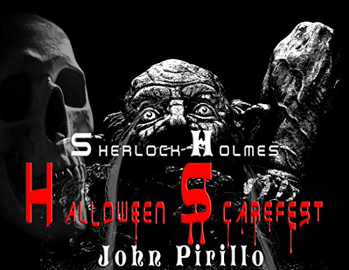 Sherlock Holmes Halloween Scarefest: Scary things that go bump in the night that only Holmes can solve. (English Edition)