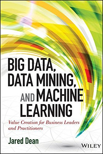 Big Data, Data Mining, and Machine Learning: Value Creation for Business Leaders...