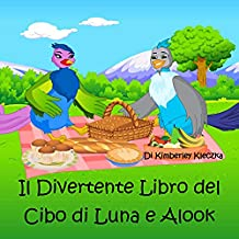 Il Divertente Libro del Cibo di Luna e Alook (Esploriamo La Serie del Mondo) (English Edition)