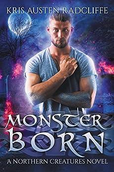 Monster Born (Northern Creatures Book 1) by [Radcliffe, Kris Austen]