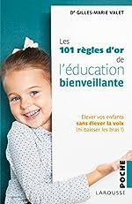 101 Règles d'or de l'Education Bienveillante de Gilles-Marie Valet