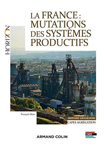 La France : Mutations des systèmes productifs -Capes et Agrégation Histoire et Géographie by François Bost (2015-06-24)