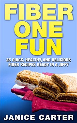 fiber-one-fun-25-quick-healthy-and-delicious-fiber-recipes-ready-in-a-jiffy-english-edition