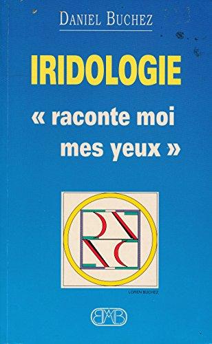 L'IRIDOLOGIE RACONTE MOI MES YEUX par Daniel Buchez