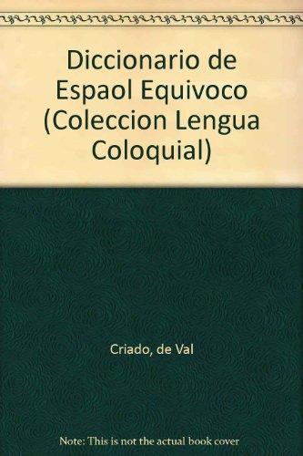 Diccionario de Espaol Equivoco (Coleccion Lengua Coloquial) por de Val Criado, Manuel Criado de Val
