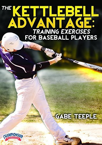 The Kettlebell Advantage: Training Exercises for Baseball Players by Gabe Teeple -