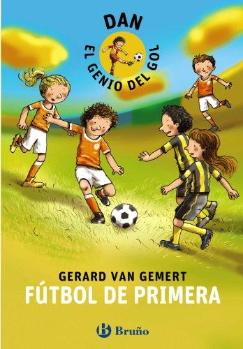 DAN, EL GENIO DEL GOL. Fútbol de primera (Castellano - A Partir De 8 Años - Personajes - Dan, El Genio Del Gol)
