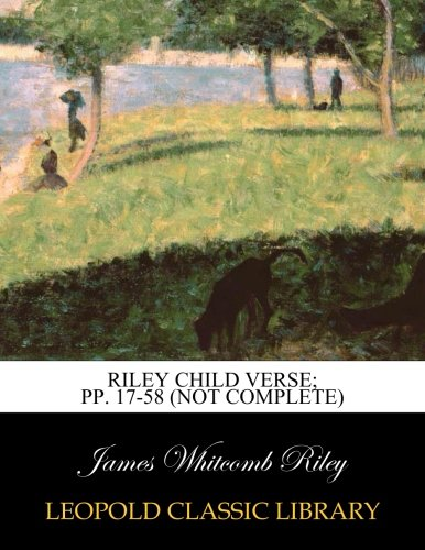 Riley Child Verse; pp. 17-58 (not complete) por James Whitcomb Riley