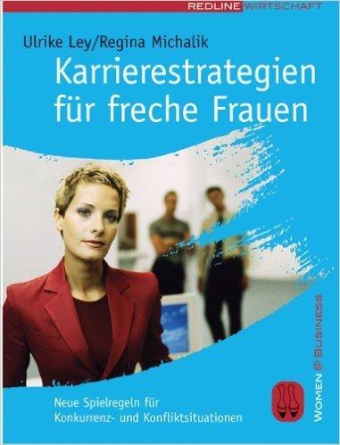 Karrierestrategien fŸr freche Frauen. Neue Spielregeln fŸr Konkurrenz- und Konfliktsituationen ( 1. Oktober 2005 )