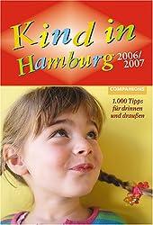 Kind in Hamburg 2006/2007. 1.000 Tipps für drinnen und draußen