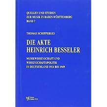 Die Akte Heinrich Besseler: Musikwissenschaft und Wissenschaftspolitik in Deutschland 1924 bis 1949 (Quellen zur Musikgeschichte in Baden-Württemberg / Kommentierte Faksimile-Ausgaben)