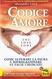 Il codice dell'amore. The love code. Come superare la paura e riprogrammare le false credenze