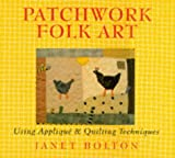 Patchwork Folk Art: Using Applique and Quilting Techniques