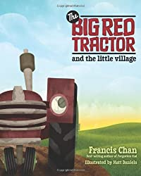 The Big Red Tractor and the Little Village by Francis Chan (2010-09-01)