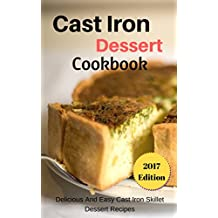 Cast Iron Dessert Cookbook: Delicious And Easy Cast Iron Skillet Dessert Recipes (English Edition)