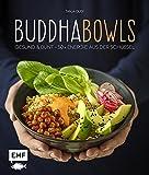 Buddha-Bowls: Gesund & bunt ? 50 x Energie aus der Schüssel -