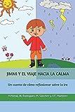 JIMMI Y EL VIAJE HACIA LA CALMA: Un cuento de cómo reflexionar sobre la ira