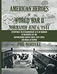 American Heroes of World War II: Normandy June 6, 1944 by Phil Nordyke (2014-06-06)