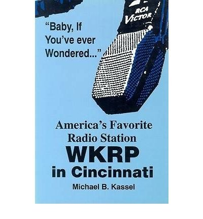 [(America's Favorite Radio Station: Wkrp in Cincinnati)] [Author: Michael B Kassel] published on (December, 1993)