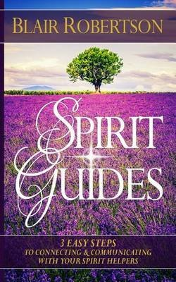 spirit-guides-3-easy-steps-to-connecting-and-communicating-with-your-spirit-hel-by-author-blair-robe