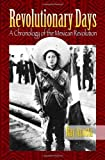 Revolutionary Days: A Chronology of the Mexican Revolution by Ray S. Acosta (2010-08-02)