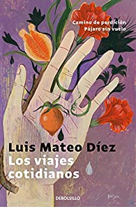 Los viajes cotidianos par Luis Mateo Díez