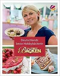 Das Große Backen: Deutschlands beste Hobbybäckerin – Das Siegerbuch 2016: Cornelia Trischberger, Agnes Linsen