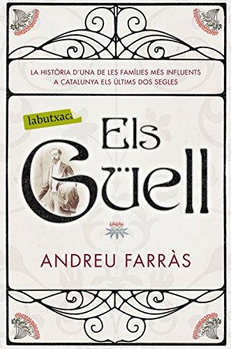 Els Güell: La història d'una de les families més influents a Catalunya els últims dos segles (LB) por Andreu Farràs