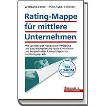 Rating-Mappe für mittlere Unternehmen: Mit CD-ROM zur Plangewinnermittlung und Liquiditätsplanung sowie Checklisten und beispielhafter Präsentationsmappe für das Bankgespräch