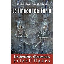 Le linceul de Turin – Les dernières découvertes scientifiques (French Edition)