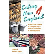 Eating New England: A Food Lover's Guide to Eating Locally by Juliette Rogers (2002-09-17)