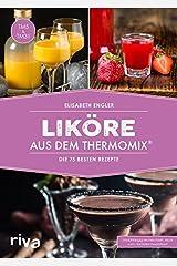 Liköre aus dem Thermomix®: Die 75 besten Rezepte Taschenbuch