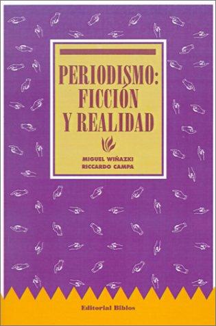 Periodismo: Ficcion y Realidad por Miguel Wiqazki