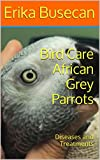 Bird Care African Grey Parrots: Diseases and Treatments