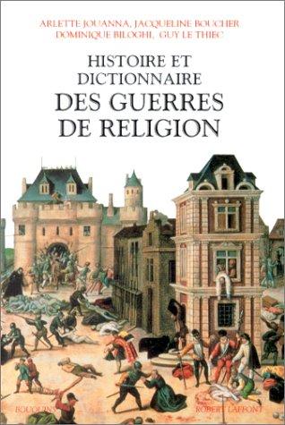 Histoire et dictionnaire des guerres de religion,