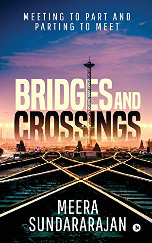 Bridges and Crossings: Meeting to Part and Parting to Meet