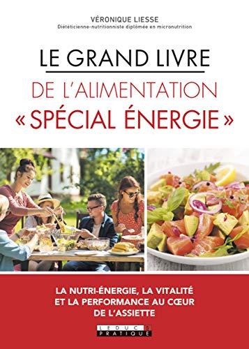 Le grand livre de l'alimentation spécial énergie : La nutri-énergie, la vitalité et la performance au coeur de l'assiette