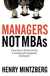 [ [ Managers Not MBAs: A Hard Look at the Soft Practice of Managing and Management Development - IPS ] ] By Mintzberg, Henry ( Author ) Aug - 2005 [ Paperback ]