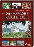 Das Dithmarschen Kochbuch: Kohlinarisch zwischen Küste und Kanal