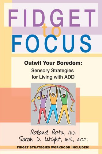 Fidget to Focus: Outwit Your Boredom: Sensory Strategies for Living with ADD by Roland Rotz (2005-05-14)