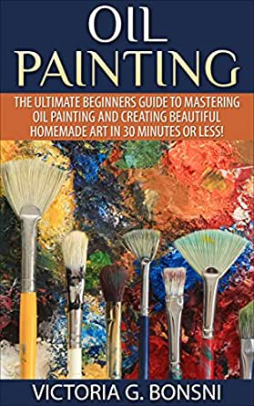 Oil painting the ultimate beginners guide to mastering for Oil painting instructions for beginners