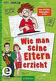 Wie man seine Eltern erzieht (Eltern 1): Lustiges Kinderbuch voller Witz und Alltagschaos ab 10 Jahre