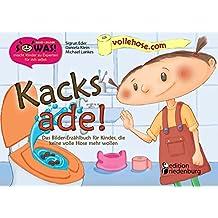 Kacks ade! Das Bilder-Erzählbuch für Kinder, die keine volle Hose mehr wollen (SOWAS!)