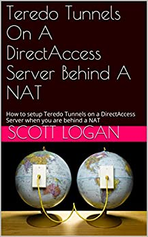 Teredo Tunnels On A DirectAccess Server Behind A NAT: How to setup Teredo Tunnels on a DirectAccess Server when you are behind a NAT by [Logan, Scott]
