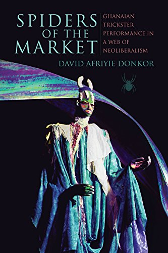 Spiders of the Market: Ghanaian Trickster Performance in a Web of Neoliberalism (African Expressive Cultures) (English Edition) par David Afriyie Donkor