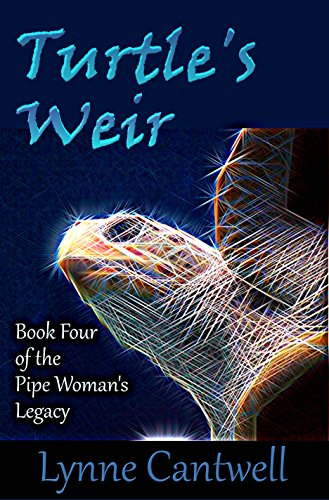 Turtle's Weir: Book Four of the Pipe Woman's Legacy by [Cantwell, Lynne]