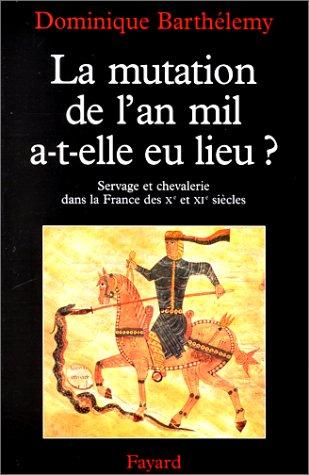 LA MUTATION DE L'AN MIL A-T-ELLE EU LIEU ? Servage et chevalerie Xème et XIème siècles