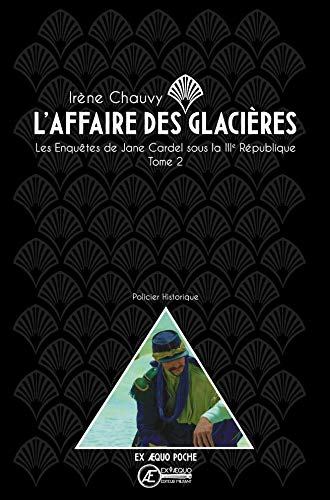 Les enquêtes de Jane Cardel sous la IIIe République, Tome 2 : L'affaire des glacières par Irène Chauvy