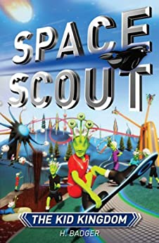 Space Scout: The Kid Kingdom by [Badger, H.]